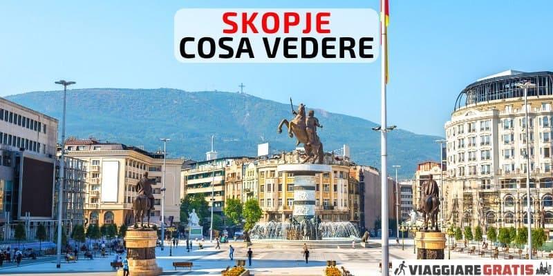 Cosa vedere a Skopje capitale Macedonia del Nord